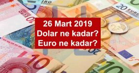 26 Mart 2019 Döviz Fiyatları, Dolar ne kadar, Euro ne kadar