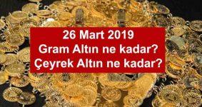 Gram Altın Fiyatları, Çeyrek Altın Fiyatı 26 Mart 2019 Salı